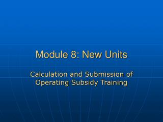Module 8: New Units