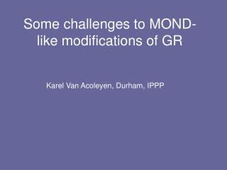 Some challenges to MOND-like modifications of GR