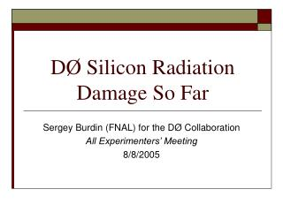 D �  Silicon Radiation Damage So Far