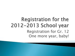 Registration for the  2012-2013  School year