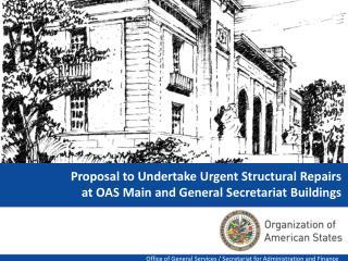 Proposal to Undertake Urgent Structural Repairs  at OAS Main and General Secretariat Buildings
