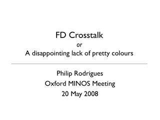 FD Crosstalk or A disappointing lack of pretty colours