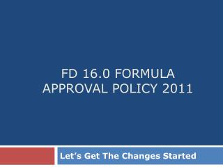 FD 16.0 Formula Approval Policy 2011