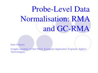 Probe-Level Data Normalisation: RMA and GC-RMA