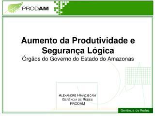 Aumento da Produtividade e Seguran�a L�gica �rg�os do Governo do Estado do Amazonas
