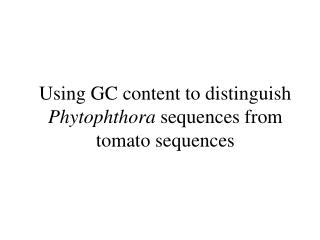 Using GC content to distinguish  Phytophthora  sequences from tomato sequences