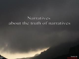 Narratives  about the truth of narratives