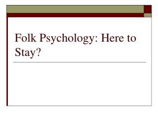 Folk Psychology: Here to Stay?