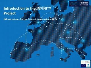 Introduction to the INFINITY Project INfrastructures for the Future Internet commuNITY