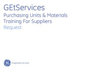 GEtServices Purchasing Units & Materials Training For Suppliers Request