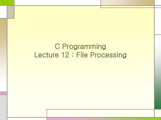 C Programming Lecture 12 : File Processing