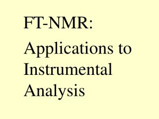 FT-NMR: Applications to Instrumental Analysis