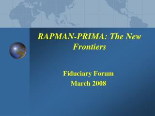 RAPMAN-PRIMA: The New Frontiers