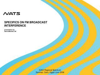 SPECIFICS ON FM BROADCAST INTERFERENCE presentation by Steve Mitchell, UK