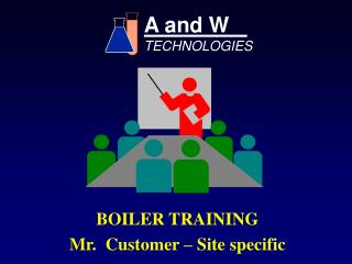 BOILER TRAINING Mr.  Customer – Site specific