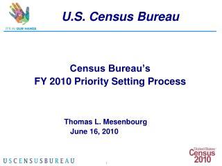 U.S. Census Bureau                     Census Bureau's            FY 2010 Priority Setting Process