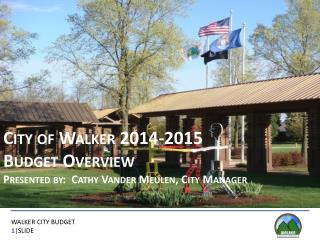 City of Walker 2014-2015  Budget Overview Presented by:  Cathy Vander Meulen, City Manager