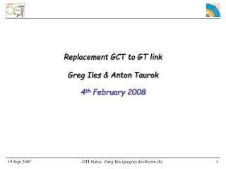Replacement GCT to GT link Greg Iles & Anton Taurok