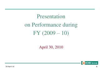 Presentation on Performance during  FY (2009 – 10) April 30, 2010