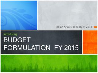 introducing BUDGET FORMULATION  FY 2015