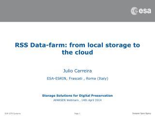 Julio Carreira  ESA-ESRIN, Frascati , Roma (Italy) Storage Solutions for Digital Preservation