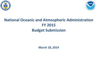 National Oceanic and Atmospheric Administration FY 2015 Budget Submission March 18, 2014