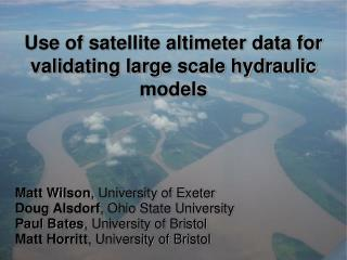 Use of satellite altimeter data for validating large scale hydraulic models