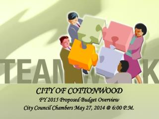 CITY OF COTTONWOOD FY 2015 Proposed Budget Overview