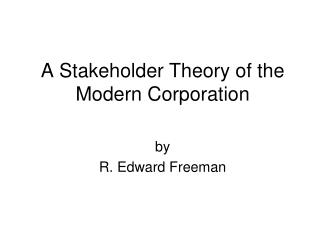A Stakeholder Theory of the Modern Corporation