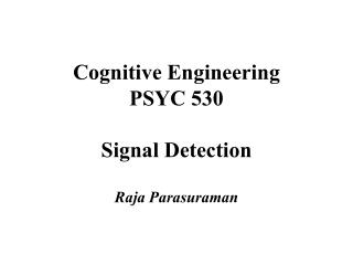 Cognitive Engineering PSYC 530 Signal Detection
