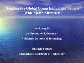 Mapping the Global Ocean Eddy Field Using a Wide Swath Altimeter Lee-Lueng Fu