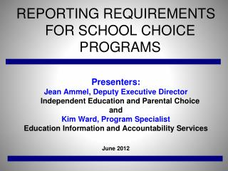 REPORTING REQUIREMENTS FOR SCHOOL CHOICE PROGRAMS Presenters: