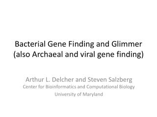 Bacterial Gene Finding and Glimmer (also Archaeal and viral gene finding)