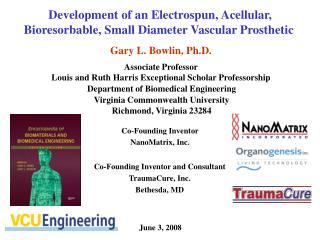 Gary L. Bowlin, Ph.D. Associate Professor Louis and Ruth Harris Exceptional Scholar Professorship