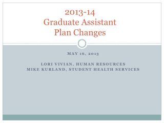 2013-14 Graduate Assistant  Plan Changes