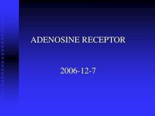 ADENOSINE RECEPTOR 2006-12-7