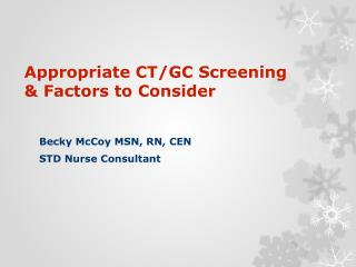 Appropriate CT/GC Screening & Factors to Consider