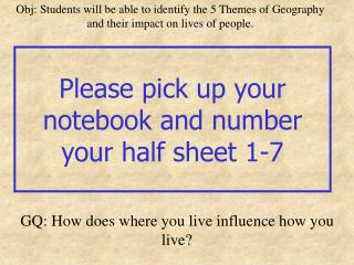 Please pick up your notebook and number your half sheet 1-7