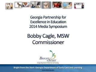 Georgia Partnership for  Excellence in Education  2014 Media Symposium Bobby Cagle, MSW