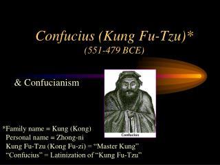 Confucius (Kung Fu-Tzu)* (551-479 BCE)
