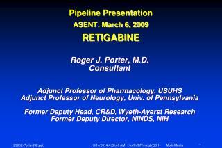 Pipeline Presentation ASENT: March 6, 2009 RETIGABINE