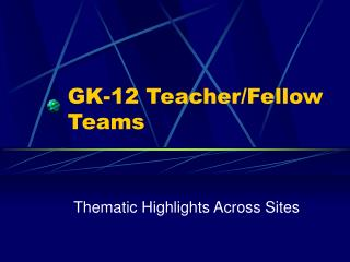 GK-12 Teacher/Fellow Teams