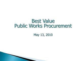 Best Value Public Works Procurement May 13, 2010