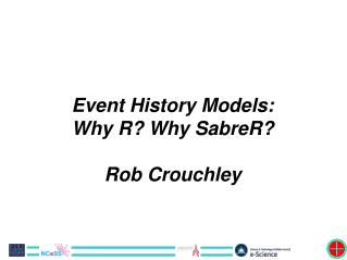 Event History Models:  Why R? Why SabreR? Rob Crouchley