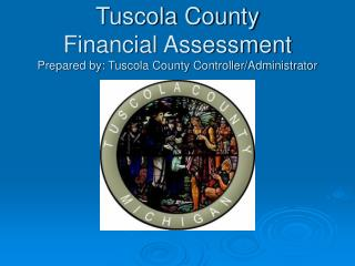 Tuscola County  Financial Assessment Prepared by: Tuscola County Controller/Administrator