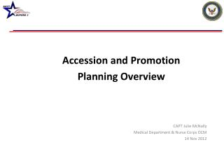 Accession and Promotion  Planning Overview CAPT Julie McNally Medical Department & Nurse Corps OCM