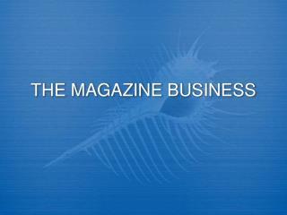 THE MAGAZINE BUSINESS