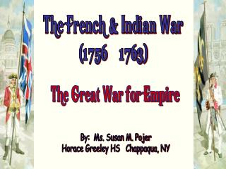 The French & Indian War (1756 – 1763)
