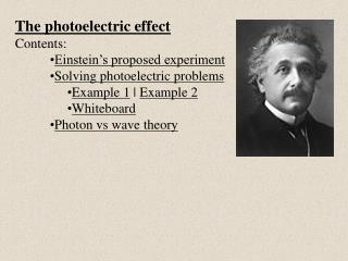 The photoelectric effect Contents: Einstein's proposed experiment Solving photoelectric problems