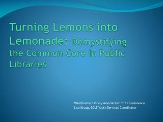Turning Lemons into Lemonade:  Demystifying the Common Core in Public Libraries